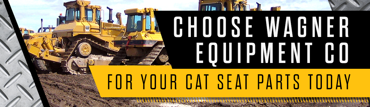 CHOOSE WAGNER EQUIPMENT CO FOR YOUR CAT SEAT PARTS TODAY