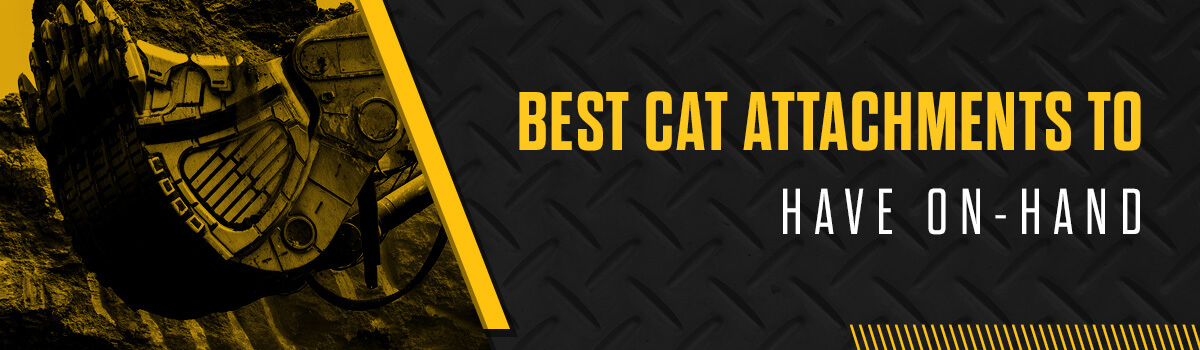 BEST CAT ATTACHMENTS TO HAVE ON-HAND